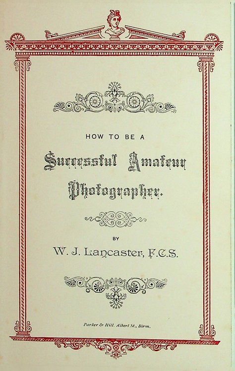 How to be a Successful Amateur Photographer. W. J. Lancaster, F. C. S.