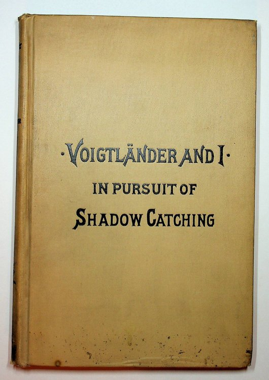 Voigtlander and I : In Pursuit of Shadow Catching : A Story of Fifty-Two Years' Companionship with a Camera. James F. Ryder.