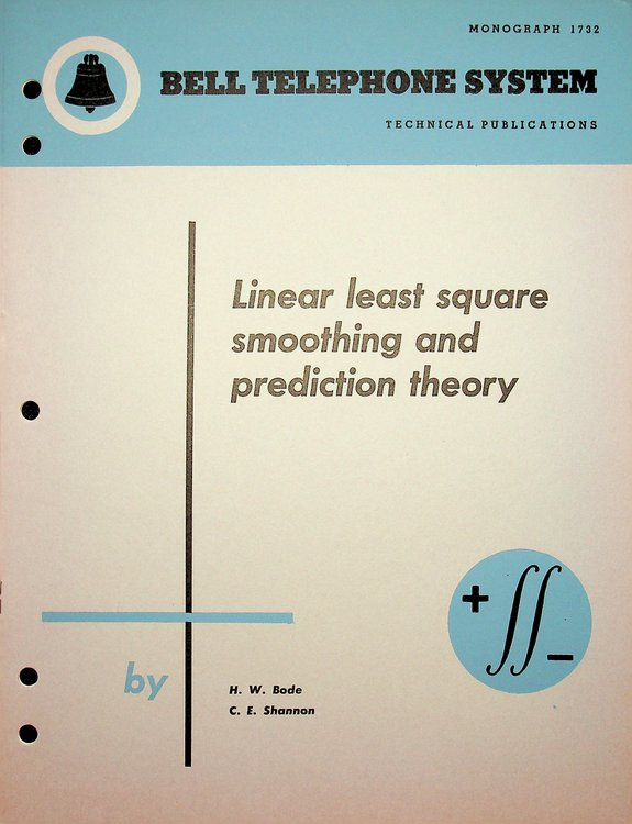 """""""A Simplified Derivation of Linear Least Squares Smoothing and Prediction Theory"""" or [ Cover title ] """"Linear least square smoothing and prediction theory"""" H. W. Bode, Claude E. Shannon."""