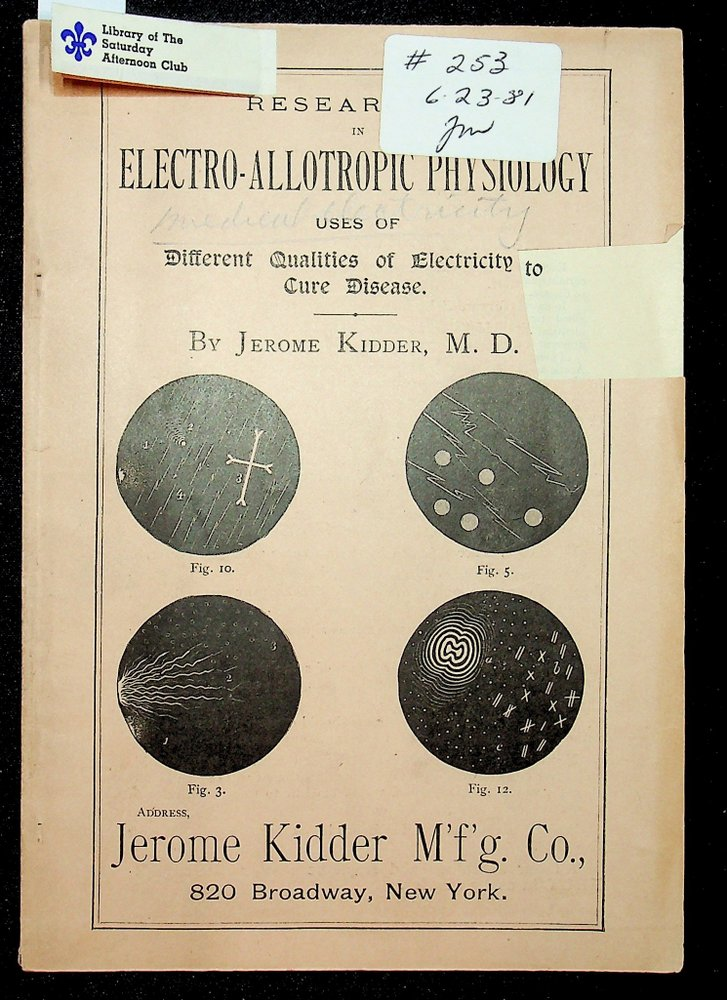 Researches in electro-allotropic physiology : uses of different qualities of electricity to cure disease. Jerome M. D. Kidder.