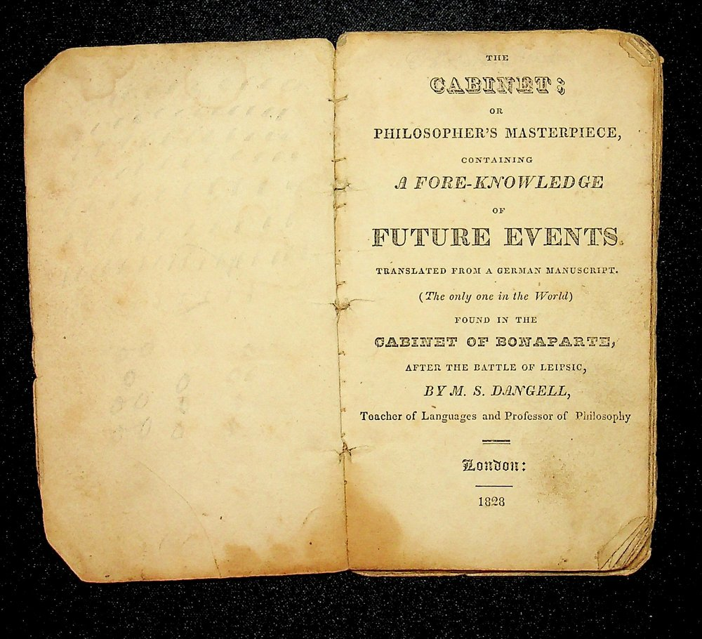 The Cabinet ; or Philosopher's Masterpiece, Containing a Fore-Knowledge of Future Events. Translated from a German Manuscript. (The only one in the World) Found in the Cabinet of Bonaparte, after the Battle of Leipsic. Dangell M. S.