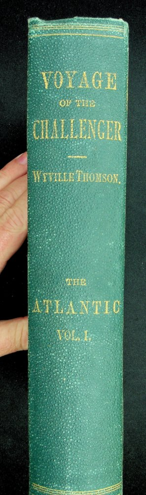 "The Atlantic : A Preliminary account of the general resuilts of the Exploring Voyage of H.M.S. ""Challenger"" during the year 1873 an the early part of the year 1876 ... In Two Volumes Vol I. [ ONLY ]. Sir C. Wyville Thomson."