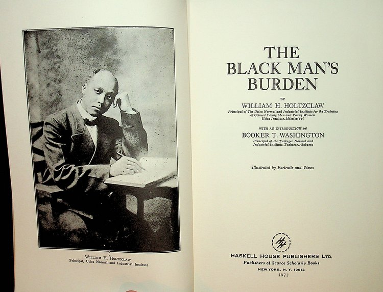 The Black Man's Burden ... Illustrated by Portraits and Views. William H. Holtzclaw, Booker T. Washington, introduction.