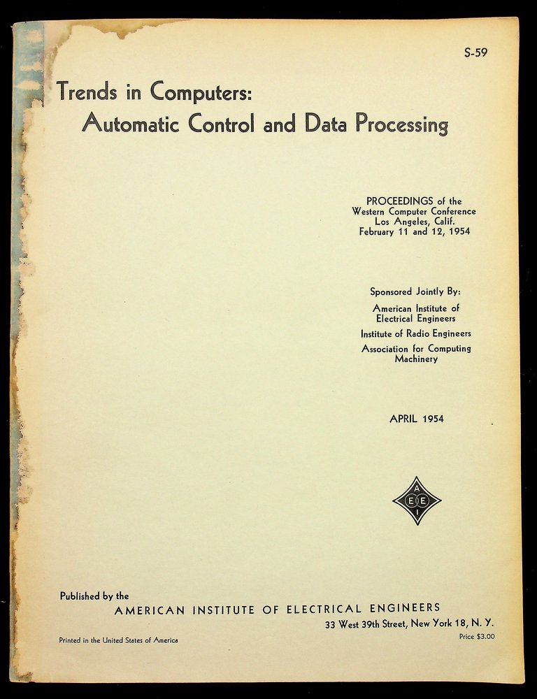 Trends in Computers : Automatic Control and Data Processing : Proceedings of the Western Computer Conference Los Angeles Calif. February 11 and 12, 1954 [ Cover Title ]. American Institute of Electrical Engineers.