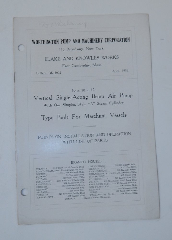 """Blake and Knowles Works East Cambridge Mass. Bulletin BK-3002 April 1918 : 10 x 18 x 12 Vertical Single-Acting Beam Air Pump with One Simplex Style """"A"""" Steam Cylinder Type Built for Merchant Vessels :Points on Installation ad Operation with List of Parts [ cover title ]. Worthington Pump, Machinery Corporation."""