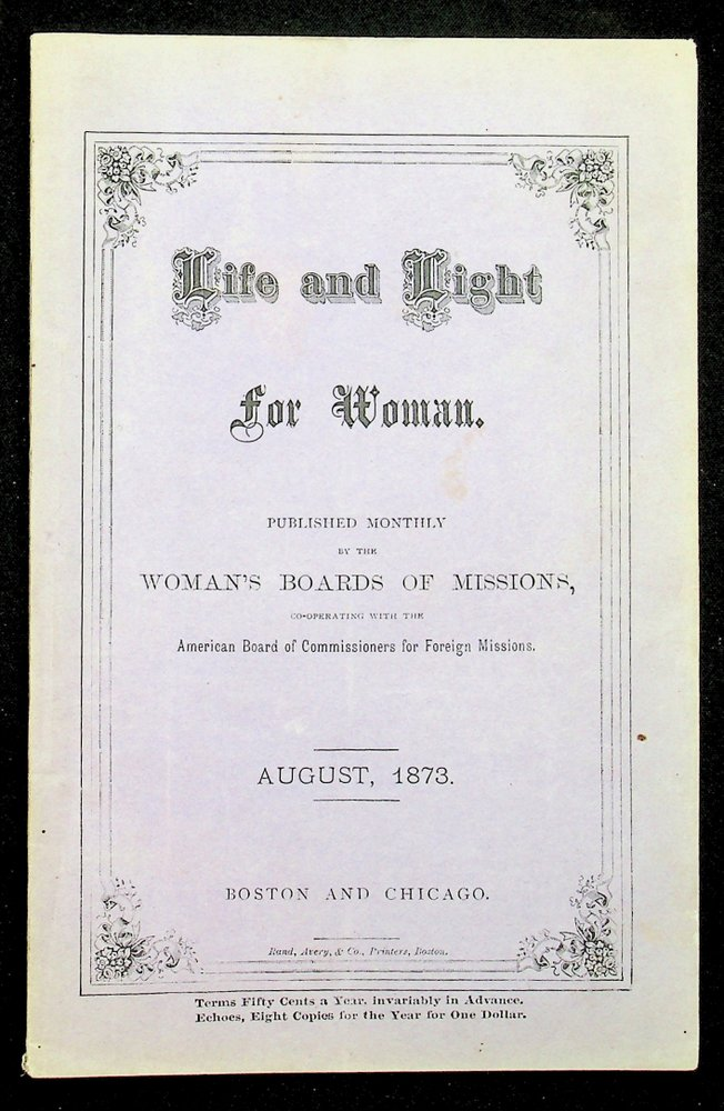 Life and Light for Woman Vol III No. 8 August, 1873. Woman's Boards of Missions.