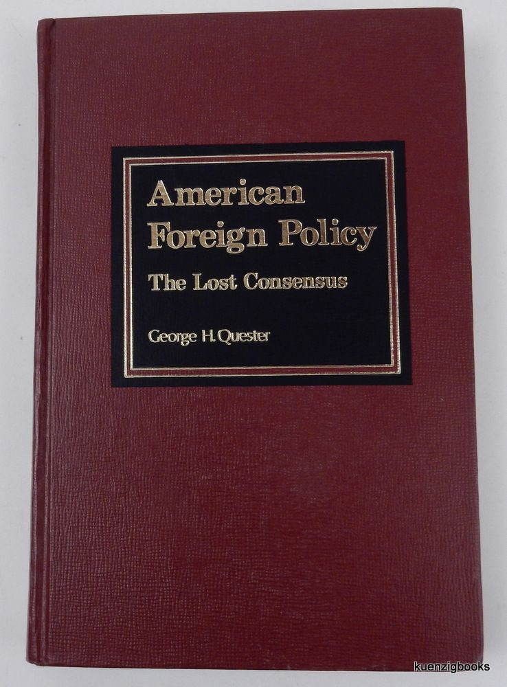 American Foreign Policy - the Lost Consensus. George H. Quester.