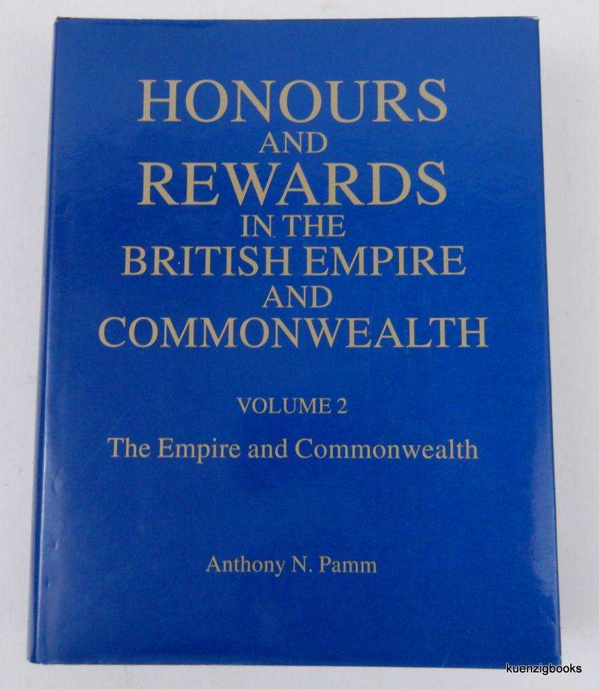 Honours and Rewards in the British Empire and Commonwealth ... Volume 2 The Empire and the Commonwealth. Anthony Pamm.