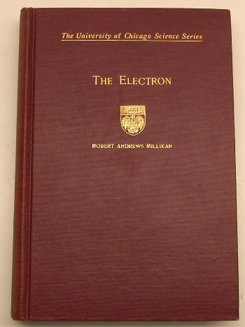The Electron, Its Isolation and Measurement and the Determination of Some of Its Properties. Robert Andrews Millikan.