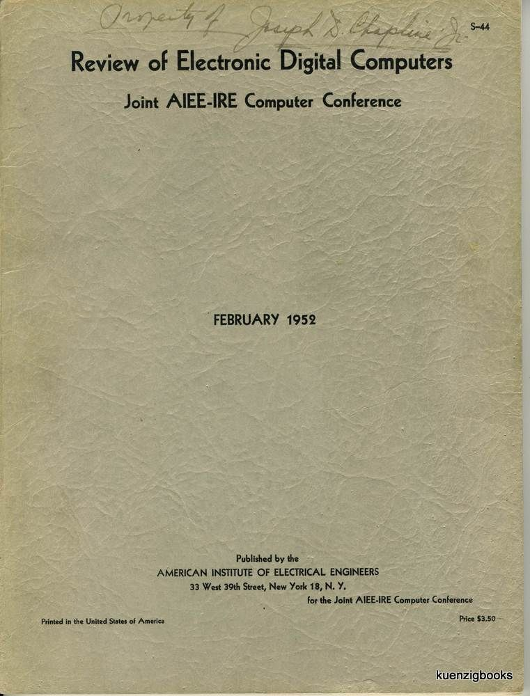 Review of Electronic Digital Computers Joint AIEE-IRE Computer Conference - Papers and Discussions presented at the Joint AIEE-IRE Computer Conference Philadelphia PA December 10-12 1951