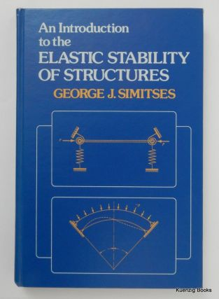 An Introduction to the Elastic Stability of Structures. George J. Simitses