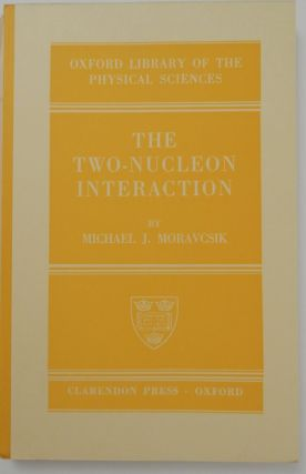 The Two-Nucleon Interaction. Michael J. Moravcsik.