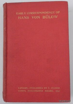 The Early Correspondence of Hans Von Bülow ... selected and translated into English by Constance...