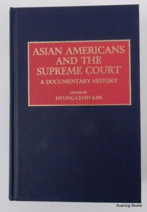 Asian Americans and the Supreme Court : A Documentary History. Hyung-Chan Kim.