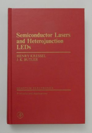 Semiconductor Lasers and Heterojunction LEDs. Henry Kressel, J. K. Butler