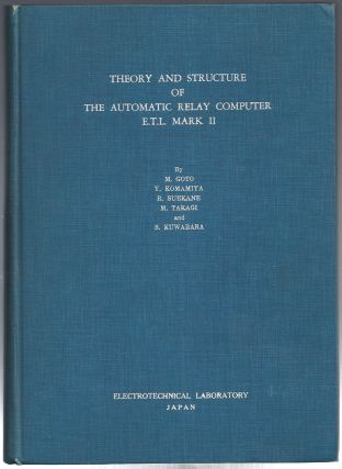 Theory and Structure of the Automatic Relay Computer E.T.L. Mark II (INSCRIBED). Mochinori Goto,...