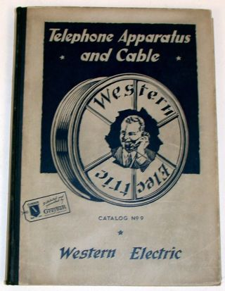 Western Electric Telephone Apparatus and Cable Catalog [ No. 9 ]. Western Electric