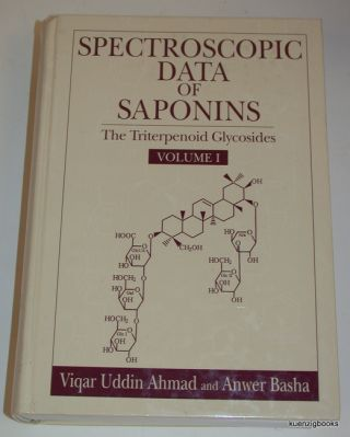 Spectroscopic Data of Saponins: The Triterpenoid Glycosides VOLUME 1 ONLY. Viqar Uddin Ahmad,...