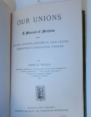 Our Unions - A Manual of Methods for Local, County, District, and State Christian Endeavor...
