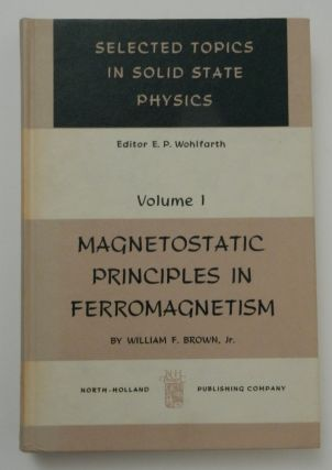 Magnetostatic Principles in Ferromagnetism : Selected Topics in Solid State Physics Volume 1 [ One ]. William F. Jr Brown.