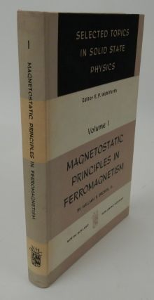 Magnetostatic Principles in Ferromagnetism : Selected Topics in Solid State Physics Volume 1 [ One ]