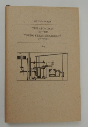 The Abortion of the Young Steam Engineer's Guide. Oliver Evans