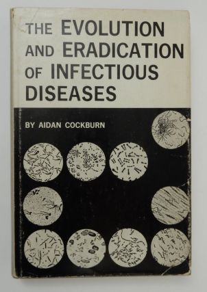 The Evolution and Eradication of Infectious Diseases. Aidan Cockburn.