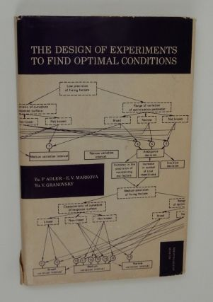 The Design of Experiments to Find Optimal Conditions a Programmed Introduction to the Design of Experiments. Yu. P. Adler, E. V. Markova, Yu. V. Granolvsky.