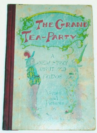 Cover Title ] The Grand Tea-Party A New Story About Old Friends [ Inside Title ] Mother Goose's...