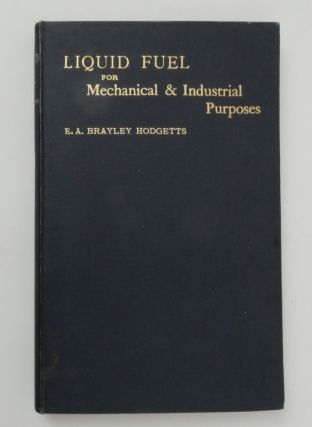 Liquid Fuel for Mechanical and Industrial Purposes. E. A. Brayley Hodgetts, compiler