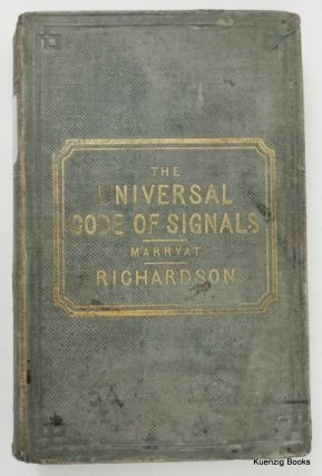 The Universal Code of Signals for The Mercantile Marine of All Nations, by the Late Captain Marryat, R. N. with a Selection of Sentences Adapted for Convoys, and Systems of Geometrical, Night & Fog Signals