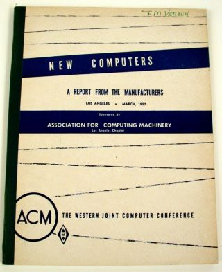 New Computers A Report from the Manufacturers, Los Angeles March 1957. Los Angeles Chapter ACM,...