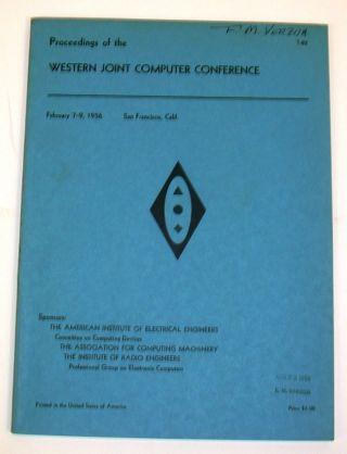 Proceedings of the Western Joint Computer Conference : Papers Presented at the Joint ACI-AIEE-IRE Computer Conference, San Francisco, Calif. February 7-9, 1956. American Institute of Electrical Engineers.
