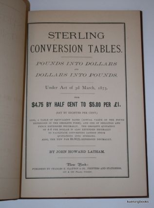 Sterling Conversion Tables. Pounds in to Dollars : Dollars Into Pounds. : Under Act of 3d March 1873 : From $4.75 By Half Cent to $5.00 Per £1 Say By Eighths Per Cent