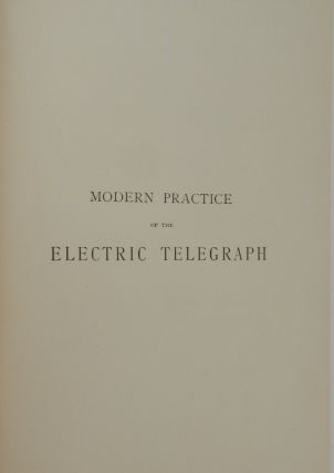 Modern Practice of the Electric Telegraph : a Technical Handbook for Electricians, Managers, and Operators with 185 Illustrations ... Fifteenth Edition, Rewritten and Enlarged