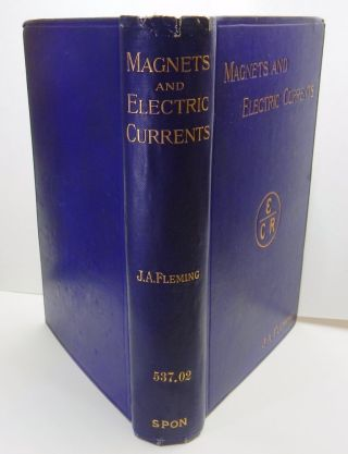 Magnets and Electric Currents an Elementary Treatise for the Use of Electrical Artisans and...