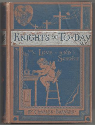 Knights of To-day or Love and Science. Charles Barnard