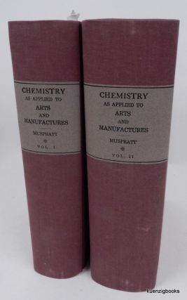 Chemistry Theoretical, Practical & Analytical, as Applied and Relating to the Arts and Manufactures. Dr. Sheridan Muspratt.