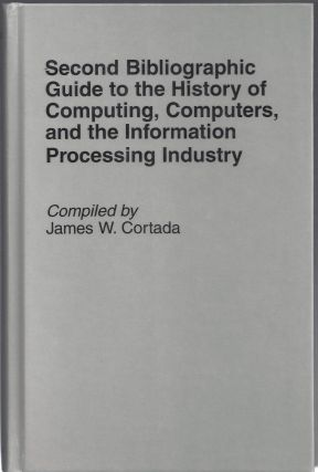 Second Bibliographic Guide to the History of Computing, Computers, and the Information Processing...