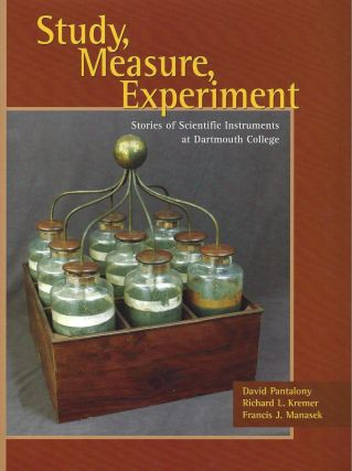 Study, Measure, Experiment: Stories of Scientific Instruments at Dartmouth College. David...