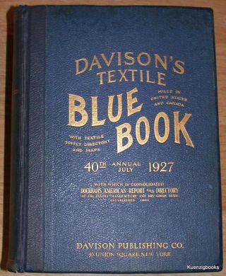 Davison's Textile Blue Book Mills in United States and Canada with Textile Supply Directory and Maps 40th Annual July 1927 with which is consolidated Dockham's American Report and Directory of the Textile Manufacture and Dry Goods Trade Established 1866. Davison Publishing Co.