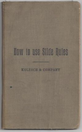 How to Use Slide Rules Second Revised Edition. D. Petri-Palmedo