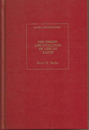 The Origin and Evolution of Life on Earth: An Annotated Bibliography. David W. Hollar