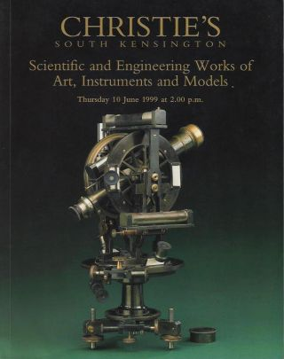 Scientific and Engineering Works of Art, Instruments and Models. June 10 1999. Christie's South...