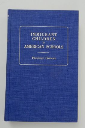 Immigrant Children in American Schools A Classified and Annotated Bibliography with Selected...