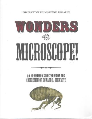 Wonders of the Microscope! An Exhibition Selected from the Collection of Howard L. And Karen Schwartz March 14 - August 17, 2012. Howard L. and Karen Schwartz.