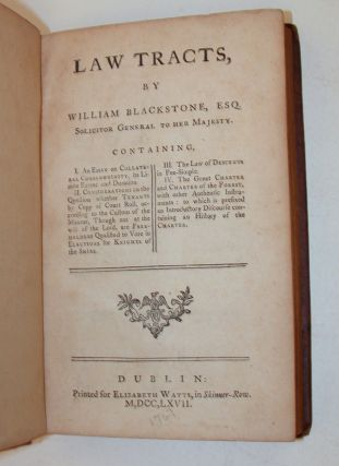 Law Tracts, Containing, I. An Essay on Collateral Consanguinity, its Limits Extent and Duration. II. Considerations on the Question whether Tenants by Copy of Court Roll, according to the Custom of the Manner, Though not at the will of the Lord, are Freeholders Qualified to Vote in Elections for Knights of the Shire. III. The Law of Descents in Fee-Simple. IV. The Great Charter and Charter of the Forest, with other Authentic Instruments : to which is prefixed an Introductory Discourse containing an History of the Charter. William Blackstone.