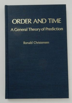 Order and Time a General Theory of Prediction. Ronald Christensen