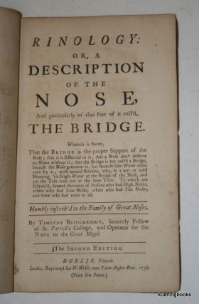 Rinology : or, A Description of the Nose, and particularly of that Part of it call'd, The Bridge. ... Humbly inscrib'd to the Family of Great Noses. Timothy Bridgeabout.