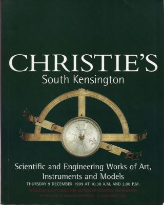 Scientific and Engineering Works of Art, Instruments and Models. Thursday 9 December 1999 Sale 8613. Christie's South Kensington.